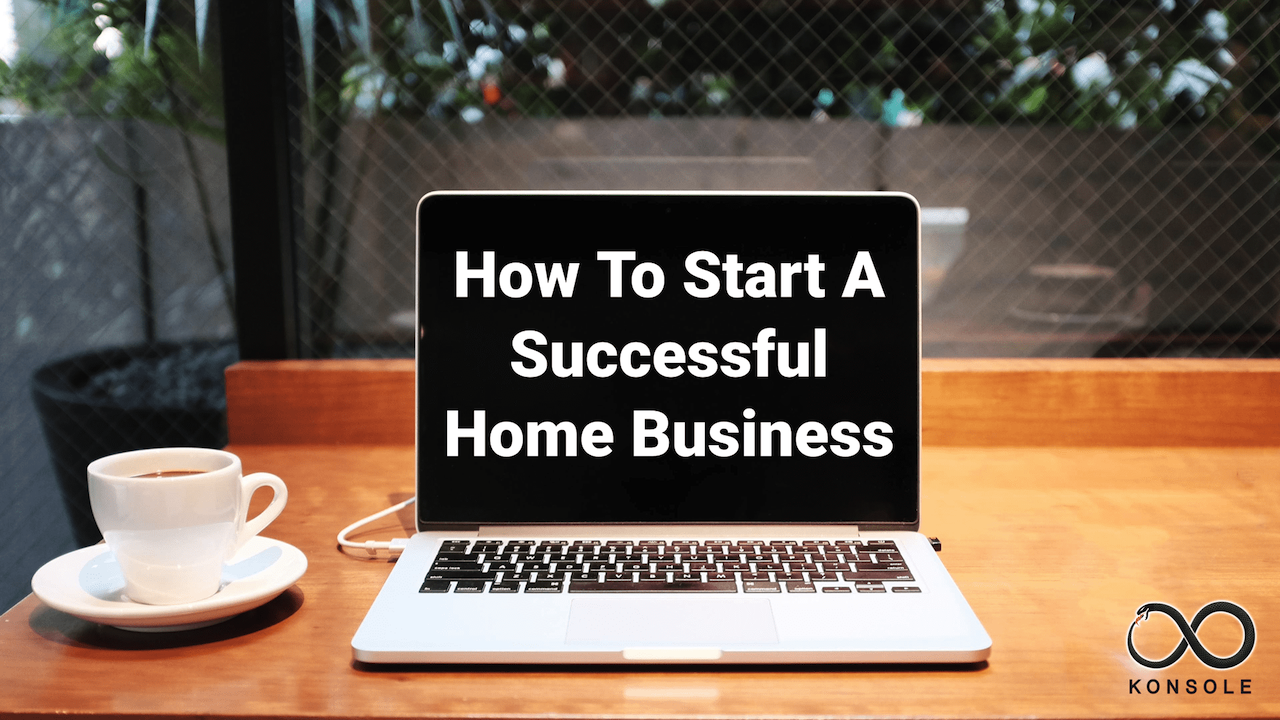 How to Start A Successful Home Business - Konsole